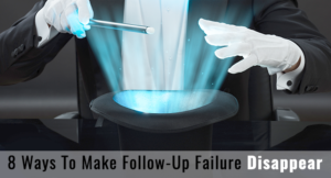 8 Ways to Make Follow-Up Failure Disappear