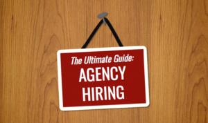 The Ultimate Guide: Agency Hiring