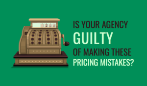 Is Your Agency Guilty of Making These Pricing Mistakes?