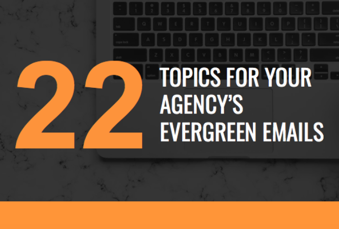22 topics for your agencys evergreen emails