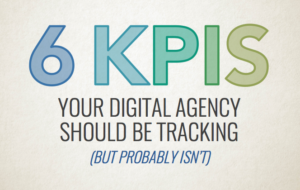 6 KPIs Your Digital Agency Should Be Tracking