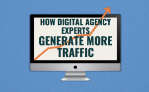 How Digital Agency Experts Generate Traffic