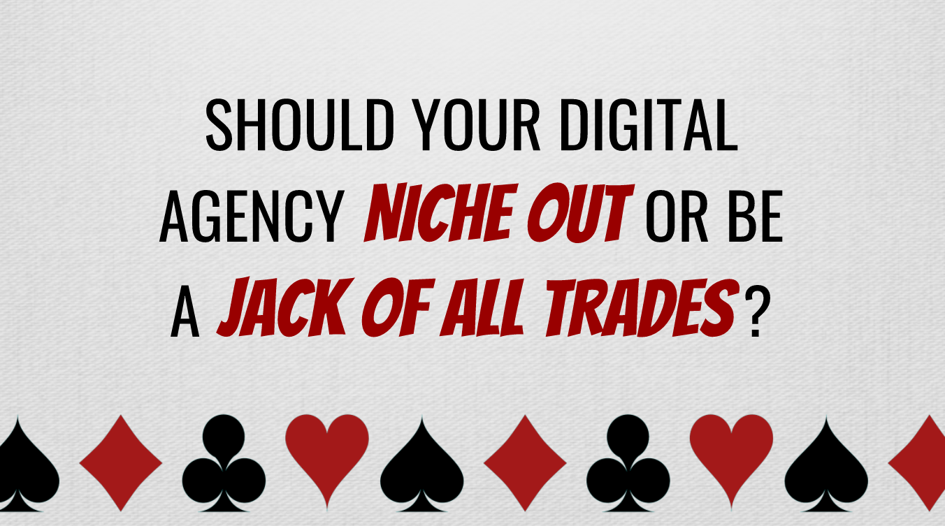 Should your agency niche out or be a jack of all trades