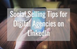 Social Selling Tips for Digital Agencies on LinkedIn