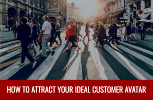 How to Attract Your Ideal Customer Avatar