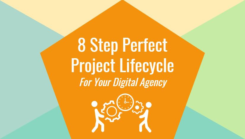 8 Step Perfect Project Lifecycle for Your Digita Agency