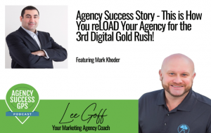 [PODCAST] – Mark Khoder – How to reLOAD Your Agency During Down Times
