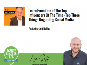 [PODCAST] – Jeff Bullas – One of The Top Influencers of The Day Talks About His Journey and Top Three Tips for Agency Owners