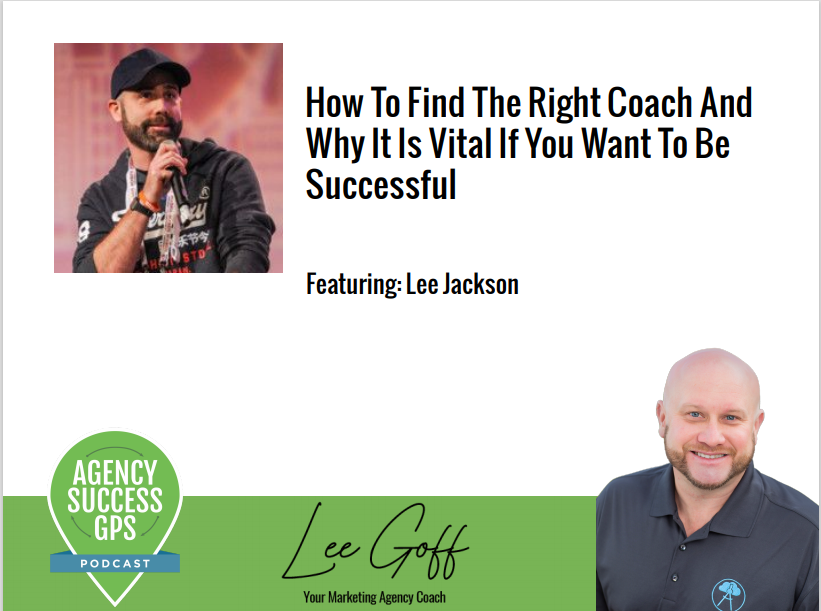 [PODCAST] – Lee Jackson – Knowing The Value Of An Agency Coach How To Find The Right One For You