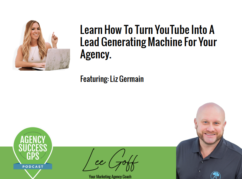 [PODCAST] – Liz Germain – How To Leverage Youtube For More Qualified Leads!