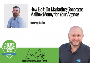 [PODCAST] Joe Fier – How Bolt On Marketing Creates Mailbox Money for Your Agency!