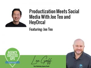 [PODCAST] – Joe Teo – Social Media Management Productization With HeyOrca CEO