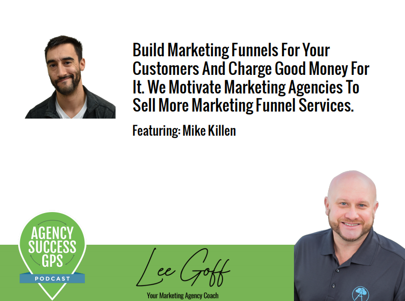 [PODCAST] – Mike Killen –  Sell Futures, Not Features – How To Build Marketing Funnels For Your Customers And Charge Good Money For It