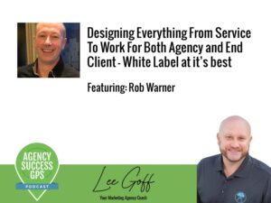 [PODCAST] – Rob Warner – Designing everything from service to work for both agency and end client – White Label at it's best
