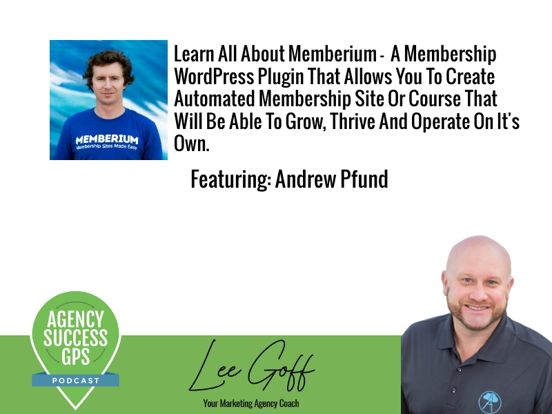 [PODCAST] – Andrew Pfund – Create automated membership sites or courses that will be able to grow, thrive and operate on their own