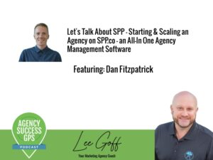 [PODCAST] – Starting & Scaling an Agency on SPP.co – an All-In One Agency Management Software