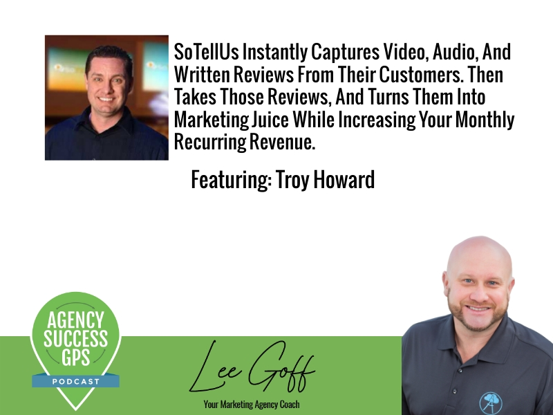 [PODCAST] – Troy Howard – Strategies to capture reviews and referrals from happy clients in less than 30 seconds.