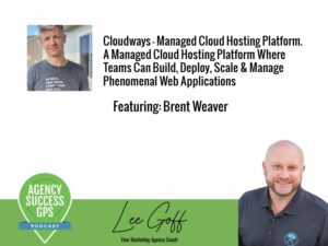 [PODCAST] – Brent Weaver– Cloudways -A Managed Cloud Hosting Platform Where Teams Can Build, Deploy, Scale & Manage Phenomenal Web Applications
