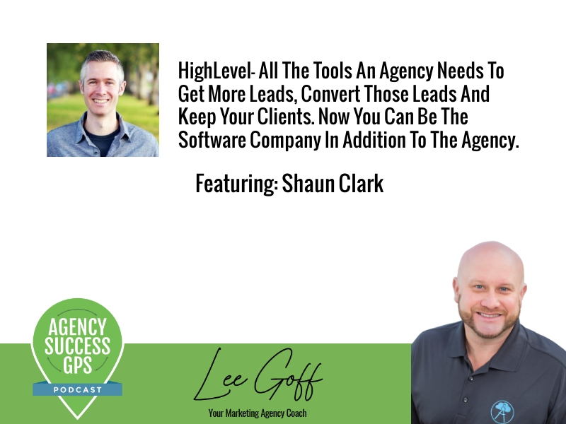 [PODCAST] – Shaun Clark – HighLevel – All the tools to get more leads, turn them into customers and keep them!