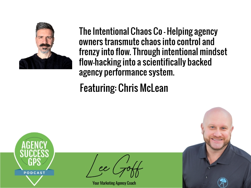 [PODCAST] – Chris McLean – Peak Performance and Transformation Coach – Helping Agency Owners Transmute Chaos Into Control and Frenzy Into Flow