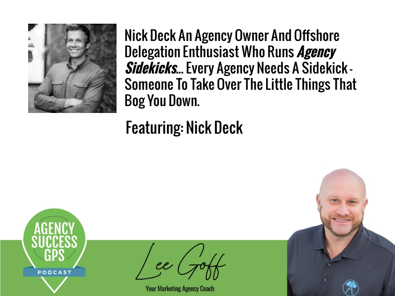 [PODCAST] – Nick Deck – Agency Sidekicks – Every Agency Needs A Sidekick To Take Over The Little Things That Bog You Down.